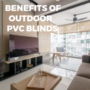 Top Benefits of Using Outdoor PVC Blinds