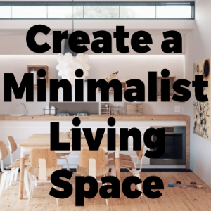 How to Create a Minimalist Living Space