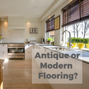 Antique vs. Modern: Which Flooring Fits Your Style?