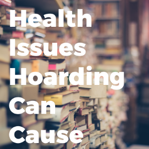 Health Issues Hoarding Can Cause (And What do About it)