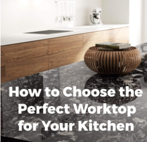 How to Choose the Perfect Worktop for your Kitchen