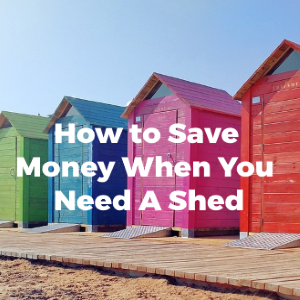 How to Save Money When You Need a Shed
