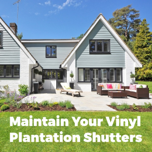 Maintain Your Vinyl Plantation Shutters for Long Lasting Beautiful Windows