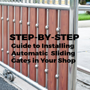Step by Step Guide of Installing Automatic Sliding Gates in Your Shop