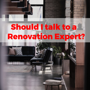 Why You Should Talk to Renovations Experts for Renovating Your Space