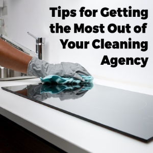 Tips for Getting the Best out of your Home Cleaning Agency