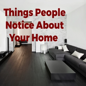 Things People Notice About Your Home