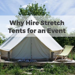 Why Hire Stretch Tents for An Event