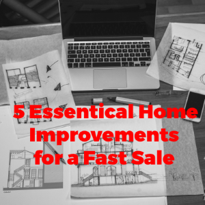 Five Essential Home Improvements for a Fast Sale
