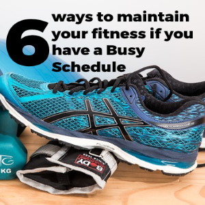 Six Ways to Maintain Your Fitness If You Have a Busy Schedule