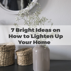 7 Bright Ideas on How to Lighten up Your Home