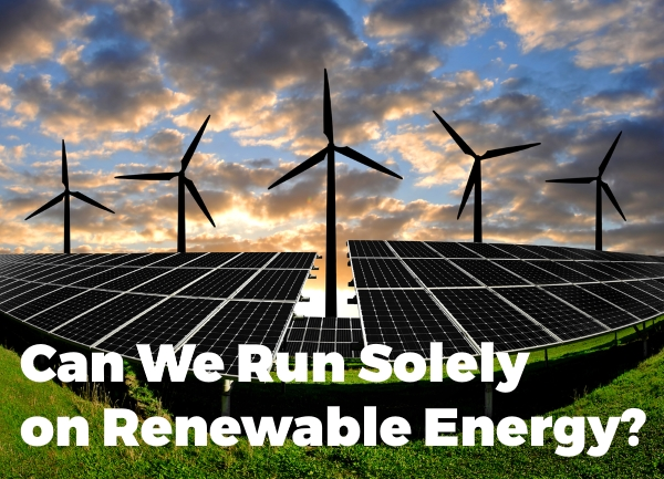 Can We Run Solely on Renewable Energy