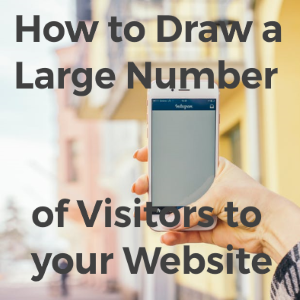 How Can You Draw a Large Number of Visitors to Your Website?