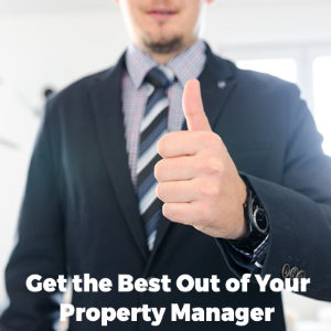 Tips for Getting the Best Out Of Your Property Manager