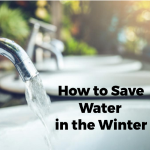 How to Save Water During the Winter