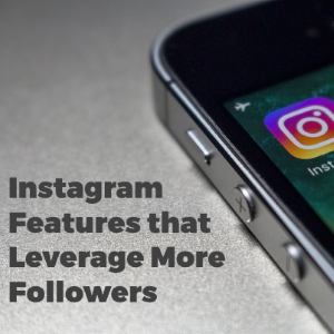 5 Instagram Features to Leverage for More Followers