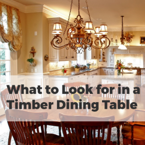 What To Look For In A Timber Dining Table?