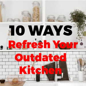 10 Clever Ways to Refresh Your Out of Date Kitchen