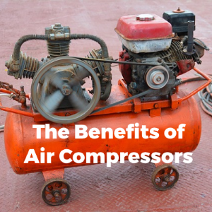 The Benefits of Air Compressors – Why you need one
