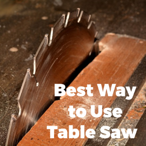 Best Way to Use Hybrid Table Saw For Home Improvement