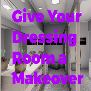 How to Give Your Dressing Room a Makeover