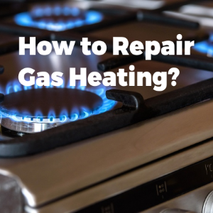 How to Repair the Gas Heating to Keep the Home Warm?