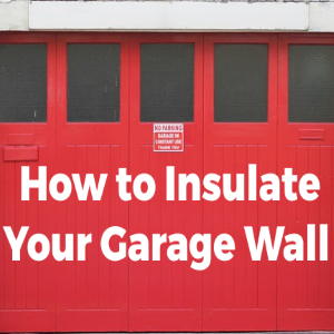 How to Insulate Your Garage Wall?