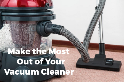Make the Most Out of Your Vacuum Cleaner
