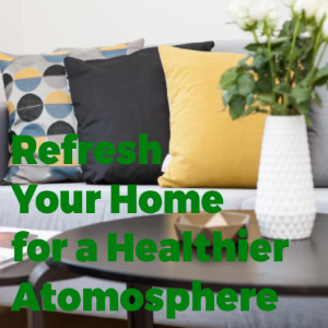 How to Refresh Your Home for a Better Healthier Atmosphere
