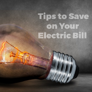Some Must-Read Tips to Save Money on your Electric Bills