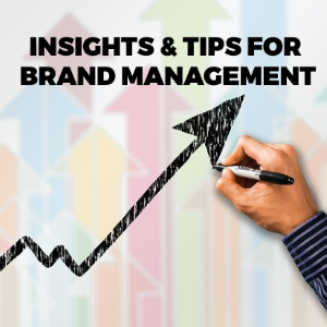 Brand Management Made Easy with Valuable Insights and Tips!