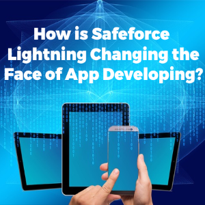 How is Salesforce Lightning Changing The Face of App Development?