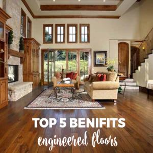 Top 5 Benefits of an Engineered Floors