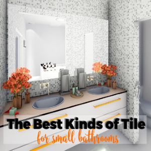 The Best Kinds of Tile for Small Bathroom Spaces