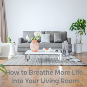 How to Breathe More Life in Your Living Room