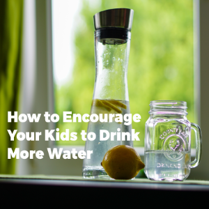 How to Encourage Your Kids to Drink More Water Each Day?