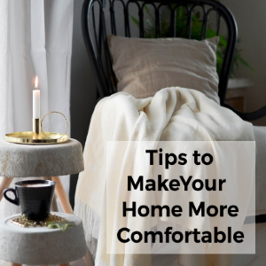 Tips for Making Your Home More Comfortable