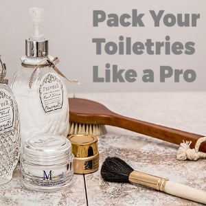 The Art of Packing Your Toiletries Like a Pro