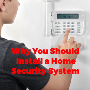 Why You Should Install a Home Security System