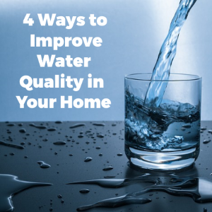 4 Great Ways to Improve Your Water Quality in Your Home