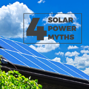 4 Solar Power Myths You Should Stop Believing: Here are the Facts!
