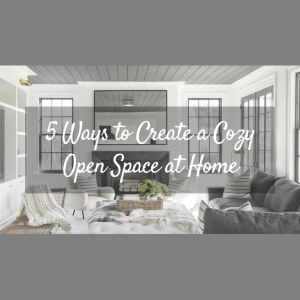 5 Ways to Create a Cozy Open Space at Home