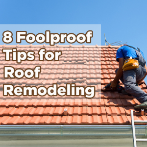 8 Foolproof Tips for Roof Remodeling