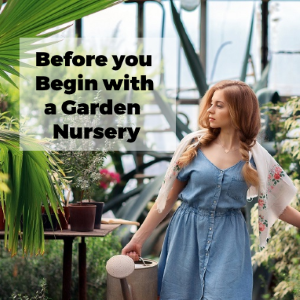 7 Essentials to Know Before You Begin with Garden Nursery