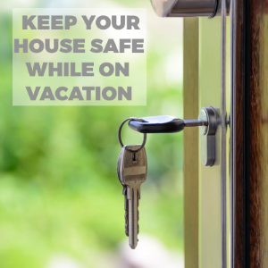 Keep Your House Safe While on Vacation