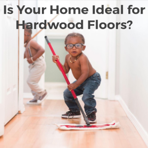 Is Your Home Ideal for Wooden Floors?