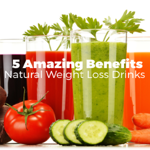 5 Amazing Benefits of Natural Weight Loss Drinks