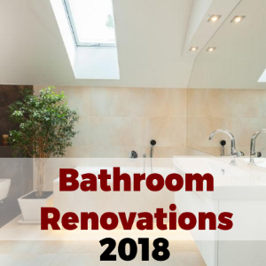 Must-Have Bathroom Renovations for 2018