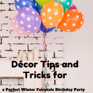 Décor Tips and Tricks for a Perfect Winter Fairytale Birthday Party