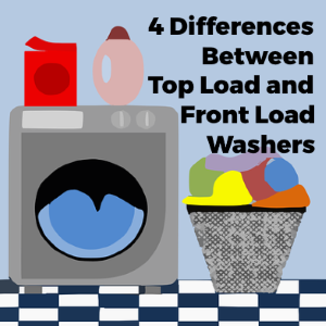 4 Differences Between Front Load and Top Load Washing Machines